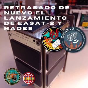 Retrasado de nuevo el lanzamiento de EASAT-2 y Hades